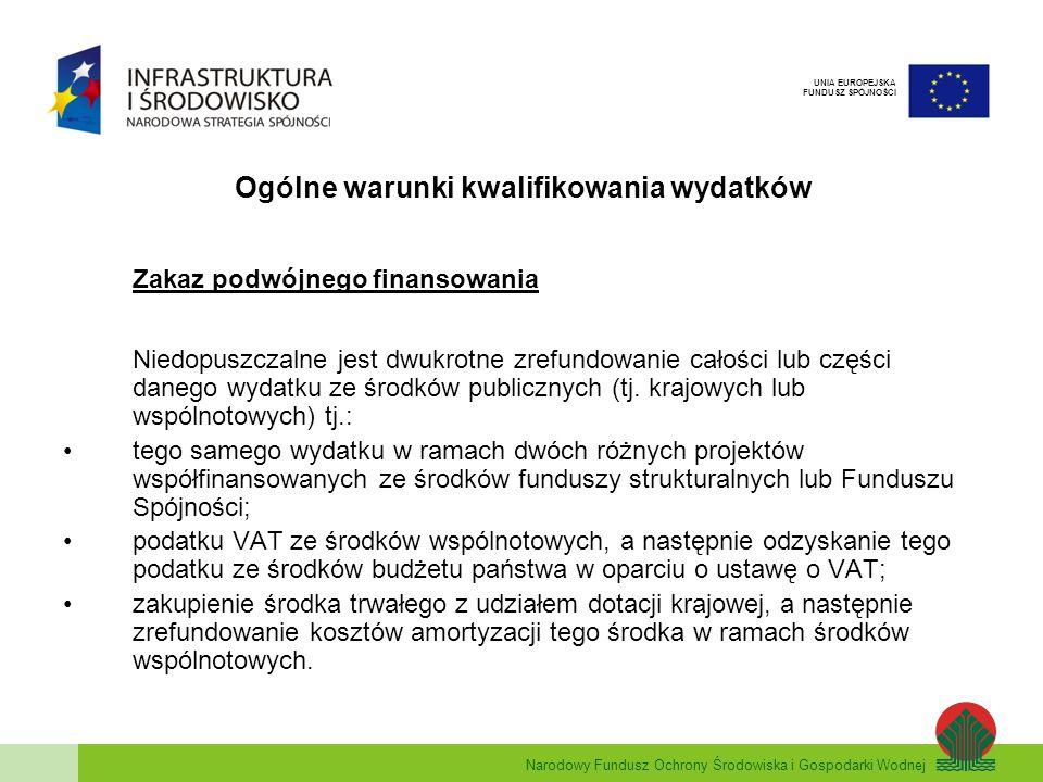 Narodowy Fundusz Ochrony Środowiska i Gospodarki Wodnej UNIA EUROPEJSKA FUNDUSZ SPÓJNOŚCI Potwierdzenie dokonania wydatku i jego zakwalifikowanie kopie faktur lub innych dokumentów księgowych o równoważnej wartości dowodowej (potwierdzone za zgodność z oryginałem); kopie dokumentów bankowych potwierdzających dokonanie płatności (potwierdzone za zgodność z oryginałem); kopie dokumentów potwierdzających wykonanie i odbiór prac; inne dokumenty wymienione w instrukcji do wniosku beneficjenta o płatność (stanowiące załącznik do Wytycznych w zakresie sprawozdawczości w ramach PO IiŚ).