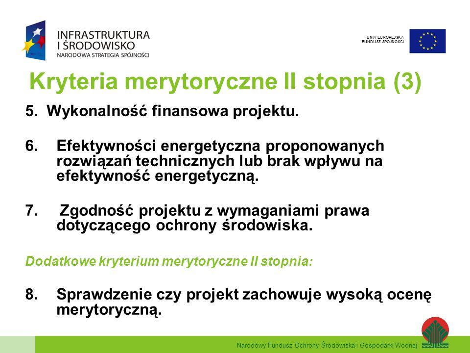 Narodowy Fundusz Ochrony Środowiska i Gospodarki Wodnej UNIA EUROPEJSKA FUNDUSZ SPÓJNOŚCI Kryteria merytoryczne II stopnia (3) 5.