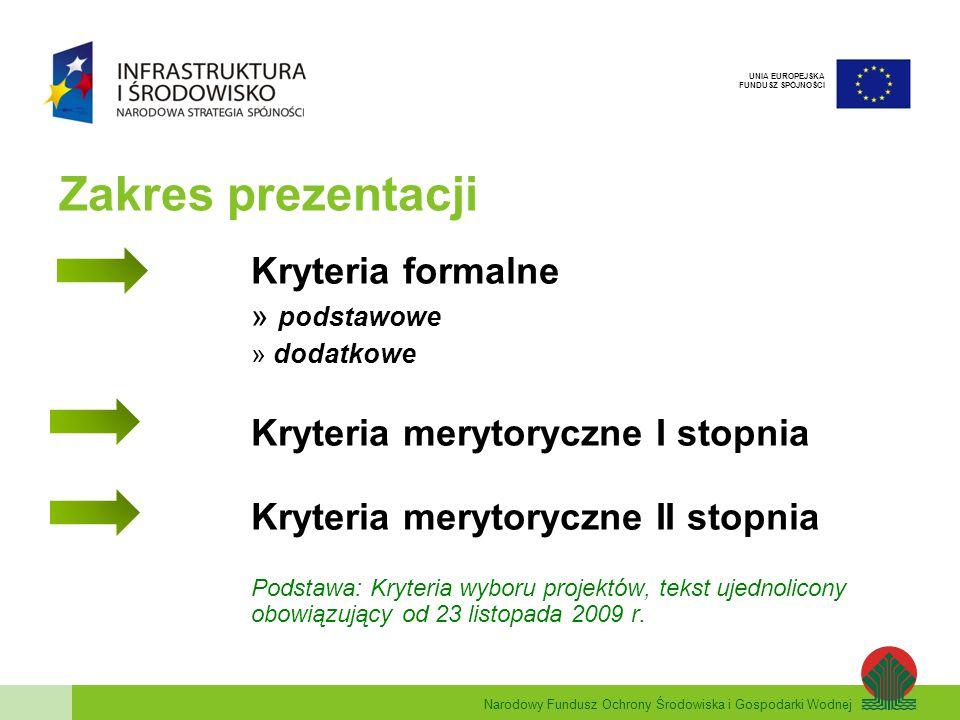 Narodowy Fundusz Ochrony Środowiska i Gospodarki Wodnej UNIA EUROPEJSKA FUNDUSZ SPÓJNOŚCI Kryteria formalne podstawowe Ocena zero - jedynkowa na podstawie 10 pytań odnoszących się do złożonej dokumentacji.