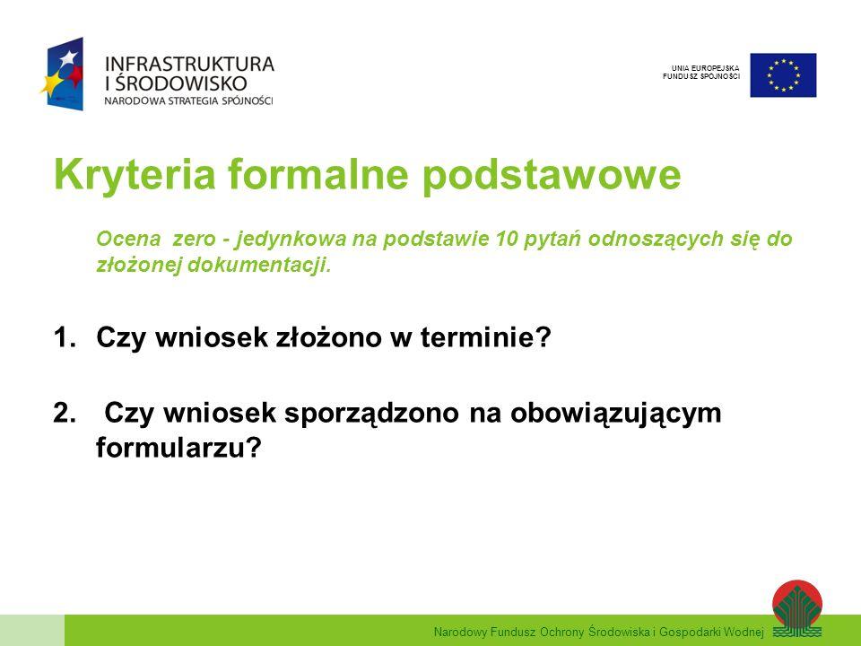 Narodowy Fundusz Ochrony Środowiska i Gospodarki Wodnej UNIA EUROPEJSKA FUNDUSZ SPÓJNOŚCI Kryteria formalne podstawowe (2) 3.Czy wniosek wypełniono w języku polskim.