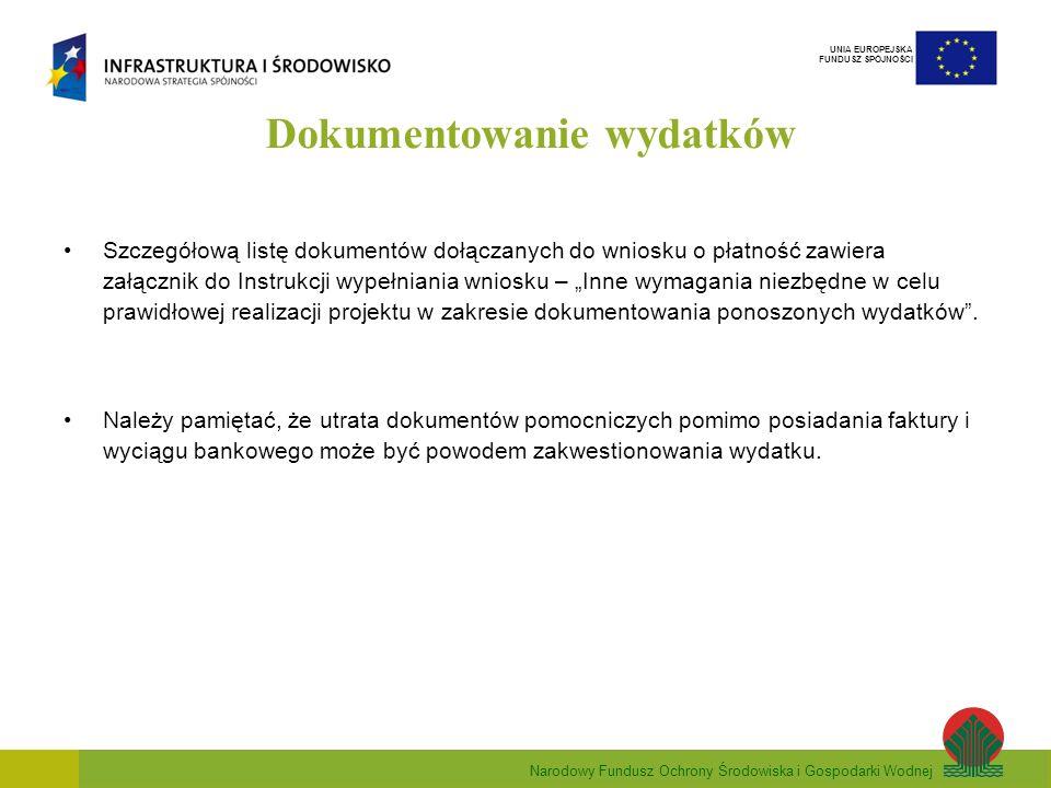 Narodowy Fundusz Ochrony Środowiska i Gospodarki Wodnej UNIA EUROPEJSKA FUNDUSZ SPÓJNOŚCI Dokumentowanie wydatków Szczegółową listę dokumentów dołączanych do wniosku o płatność zawiera załącznik do Instrukcji wypełniania wniosku – Inne wymagania niezbędne w celu prawidłowej realizacji projektu w zakresie dokumentowania ponoszonych wydatków.