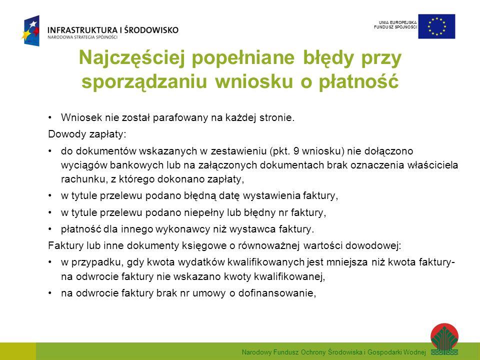 Narodowy Fundusz Ochrony Środowiska i Gospodarki Wodnej UNIA EUROPEJSKA FUNDUSZ SPÓJNOŚCI Najczęściej popełniane błędy przy sporządzaniu wniosku o płatność Wniosek nie został parafowany na każdej stronie.