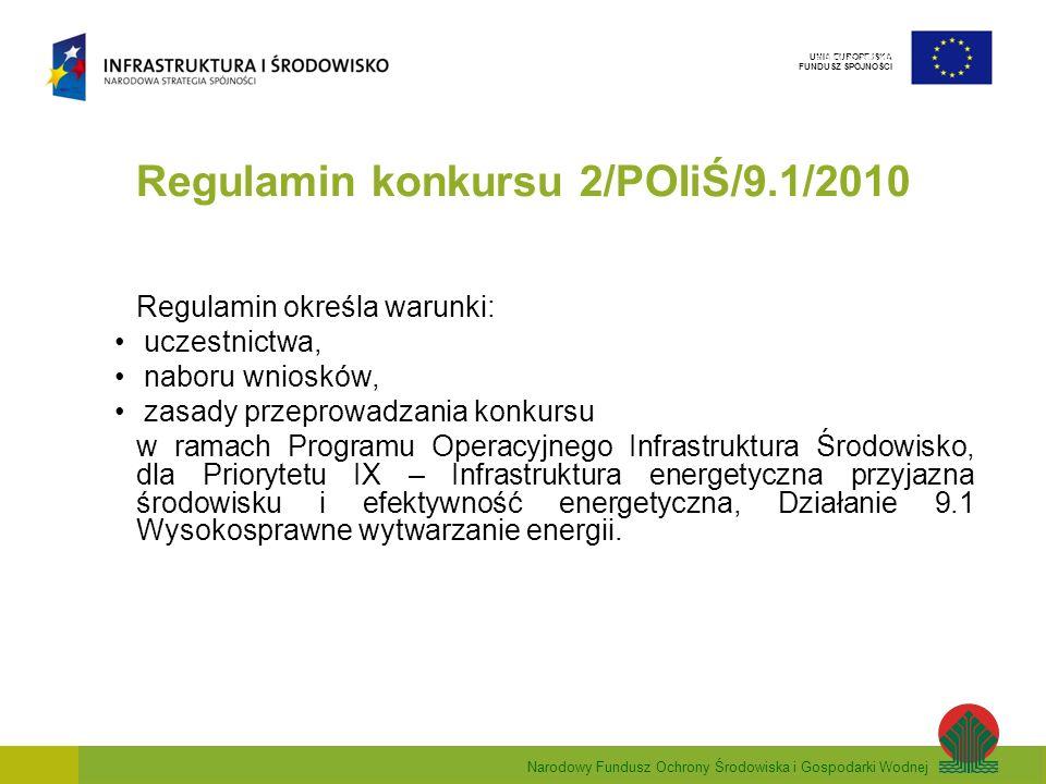 Narodowy Fundusz Ochrony Środowiska i Gospodarki Wodnej UNIA EUROPEJSKA FUNDUSZ SPÓJNOŚCI Regulamin konkursu 2/POIiŚ/9.1/2010 Regulamin określa warunk