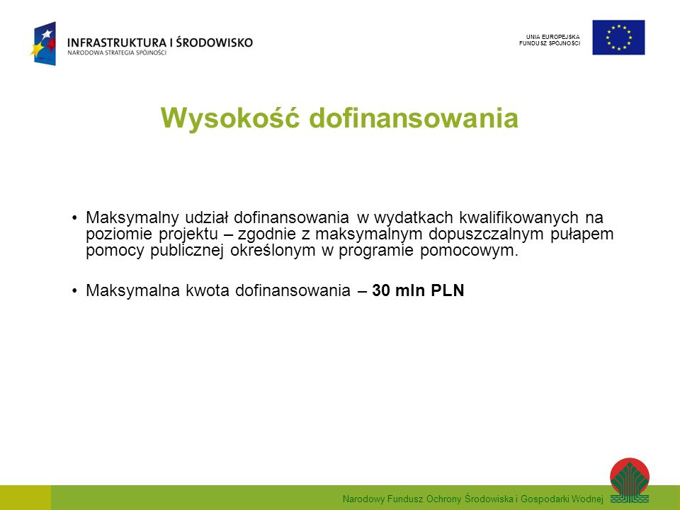 Narodowy Fundusz Ochrony Środowiska i Gospodarki Wodnej UNIA EUROPEJSKA FUNDUSZ SPÓJNOŚCI Wysokość dofinansowania Maksymalny udział dofinansowania w w