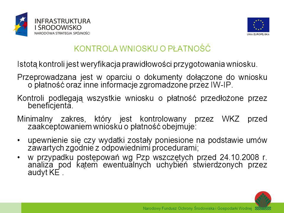 Narodowy Fundusz Ochrony Środowiska i Gospodarki Wodnej UNIA EUROPEJSKA KONTROLA WNIOSKU O PŁATNOŚĆ Istotą kontroli jest weryfikacja prawidłowości prz