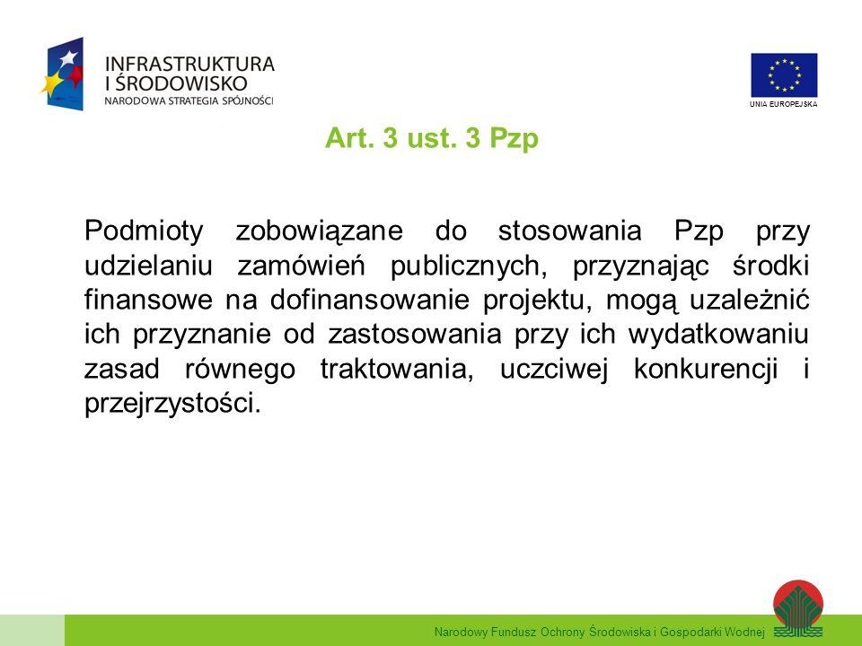 Narodowy Fundusz Ochrony Środowiska i Gospodarki Wodnej UNIA EUROPEJSKA ZASADY ZAWIERANIA UMÓW WYNIKAJĄCE Z WYTYCZNYCH W ZAKRESIE KWALIFIKOWANIA WYDATKÓW W RAMACH POIiŚ (c.d.) 3)Beneficjent zawierający z wykonawcami umowy, do których nie ma zastosowania Pzp, z wyjątkiem zamówień, o których mowa w w pkt.
