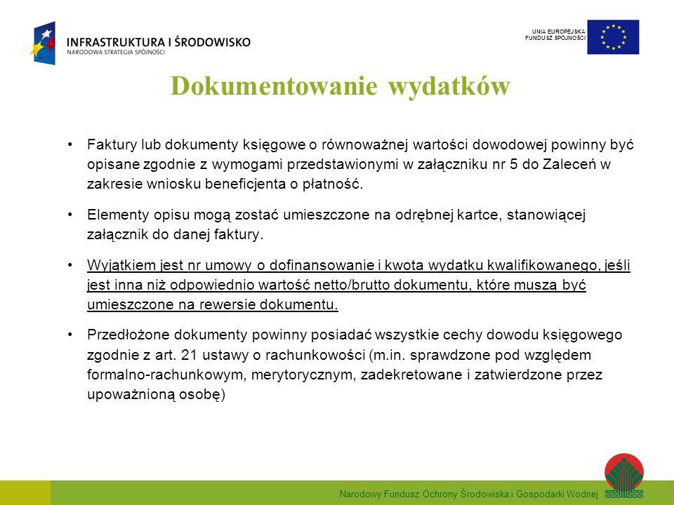 Narodowy Fundusz Ochrony Środowiska i Gospodarki Wodnej UNIA EUROPEJSKA FUNDUSZ SPÓJNOŚCI Dokumentowanie wydatków Faktury lub dokumenty księgowe o równoważnej wartości dowodowej powinny być opisane zgodnie z wymogami przedstawionymi w załączniku nr 5 do Zaleceń w zakresie wniosku beneficjenta o płatność.