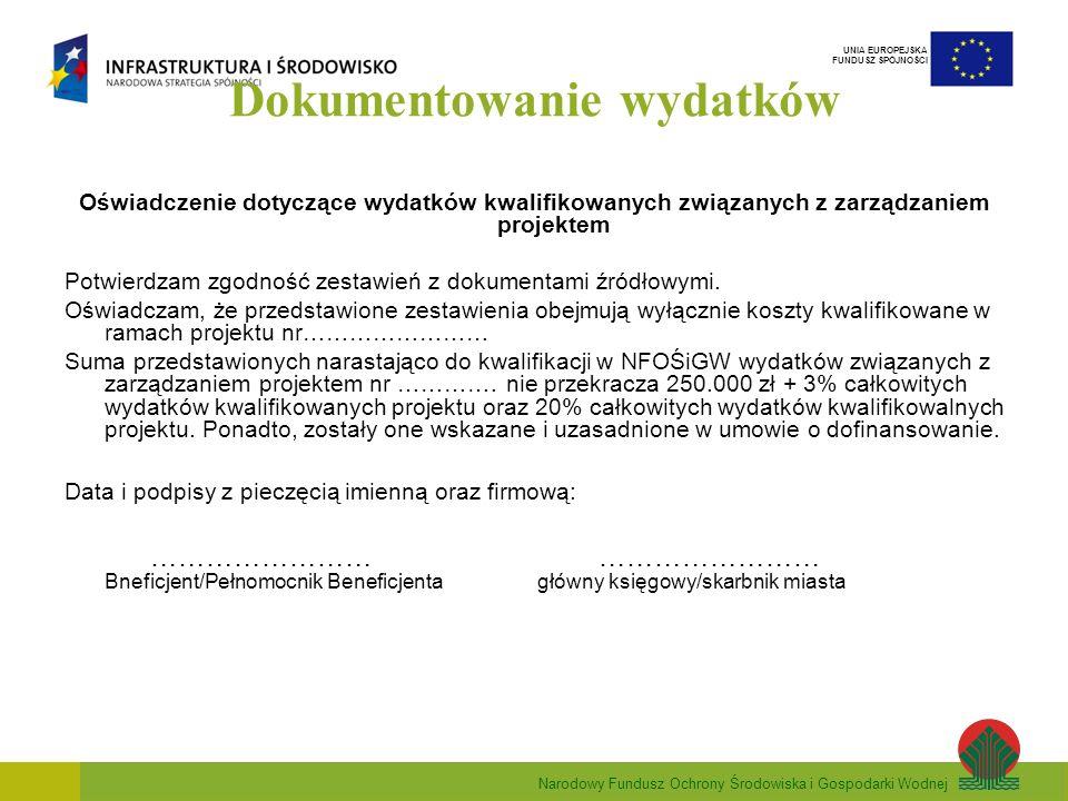 Narodowy Fundusz Ochrony Środowiska i Gospodarki Wodnej UNIA EUROPEJSKA FUNDUSZ SPÓJNOŚCI Dokumentowanie wydatków Oświadczenie dotyczące wydatków kwalifikowanych związanych z zarządzaniem projektem Potwierdzam zgodność zestawień z dokumentami źródłowymi.