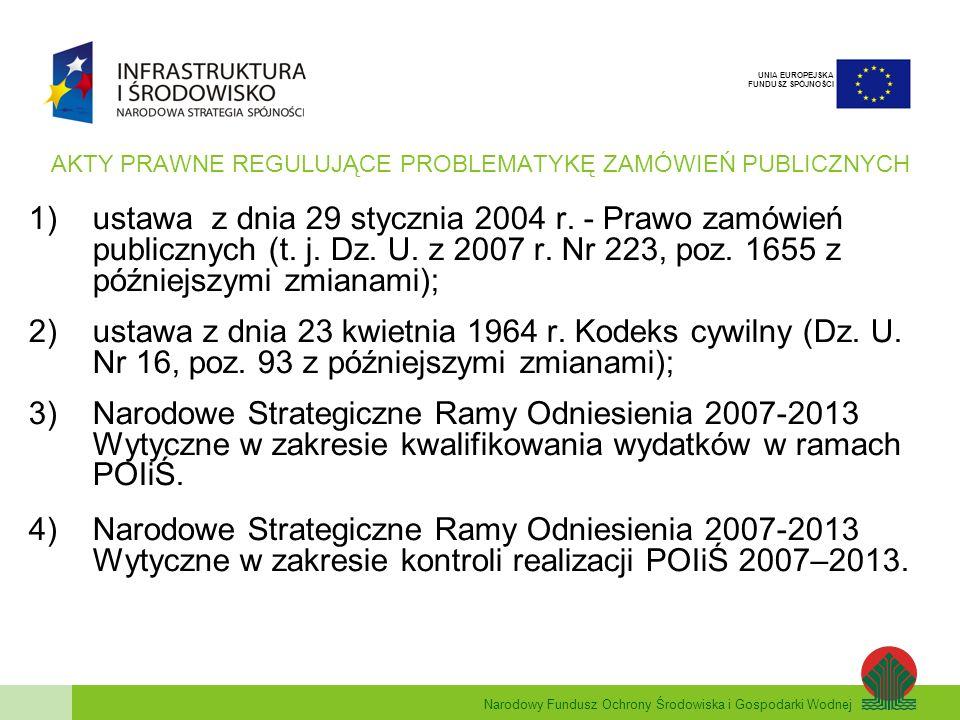 Narodowy Fundusz Ochrony Środowiska i Gospodarki Wodnej UNIA EUROPEJSKA FUNDUSZ SPÓJNOŚCI AKTY PRAWNE REGULUJĄCE PROBLEMATYKĘ ZAMÓWIEŃ PUBLICZNYCH 1)ustawa z dnia 29 stycznia 2004 r.