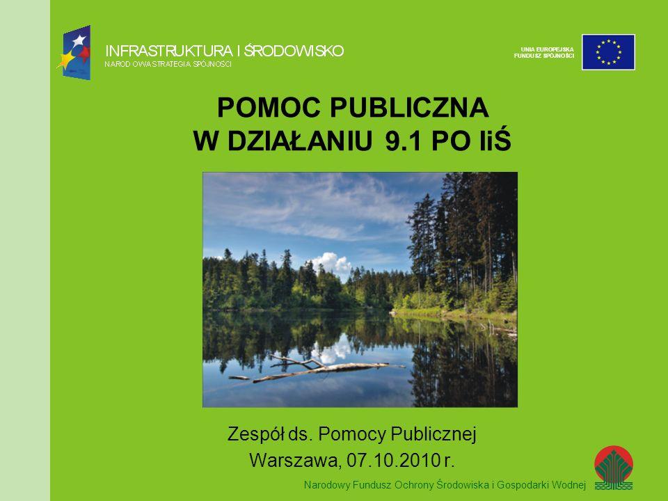Narodowy Fundusz Ochrony Środowiska i Gospodarki Wodnej UNIA EUROPEJSKA FUNDUSZ SPÓJNOŚCI POMOC PUBLICZNA W DZIAŁANIU 9.1 PO IiŚ Zespół ds.