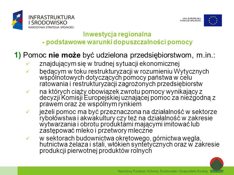 Narodowy Fundusz Ochrony Środowiska i Gospodarki Wodnej UNIA EUROPEJSKA FUNDUSZ SPÓJNOŚCI Inwestycja regionalna - podstawowe warunki dopuszczalności pomocy 2) Inwestycja regionalna musi spełniać kryterium tzw.