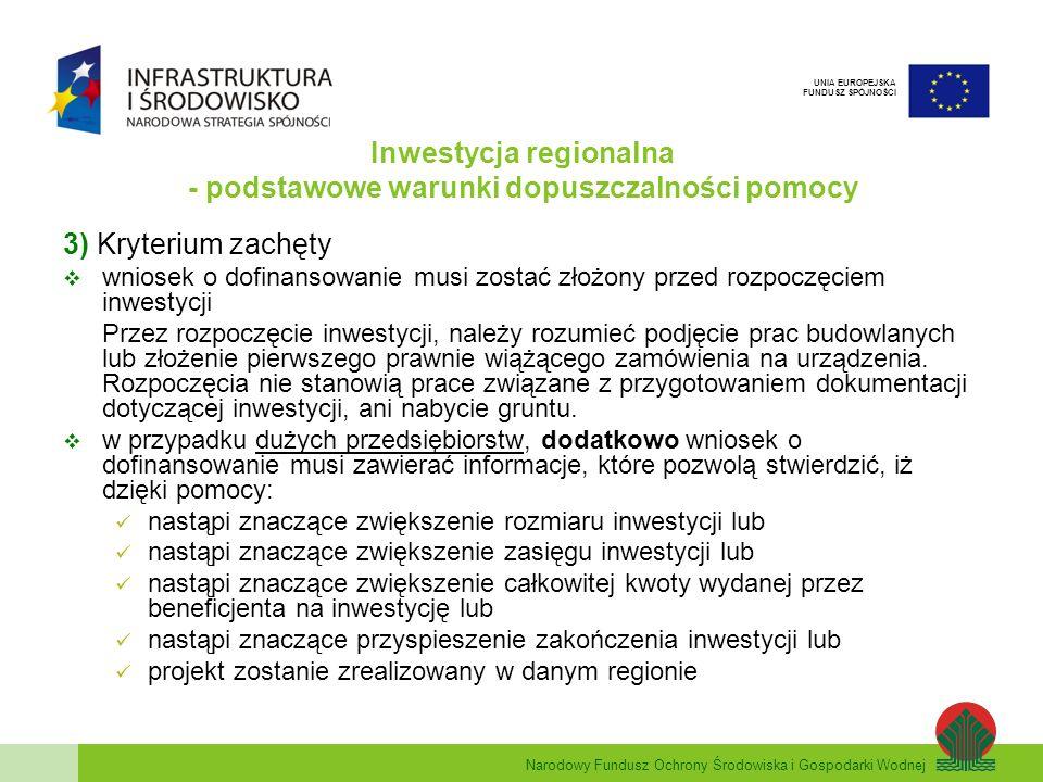 Narodowy Fundusz Ochrony Środowiska i Gospodarki Wodnej UNIA EUROPEJSKA FUNDUSZ SPÓJNOŚCI Inwestycja regionalna - podstawowe warunki dopuszczalności pomocy 4) Koszty kwalifikowane – wybrane zagadnienia Kwalifikowane są koszty ponoszone od dnia 10 lutego 2009 r.