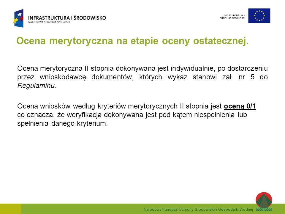Narodowy Fundusz Ochrony Środowiska i Gospodarki Wodnej UNIA EUROPEJSKA FUNDUSZ SPÓJNOŚCI Ocena merytoryczna na etapie oceny ostatecznej.
