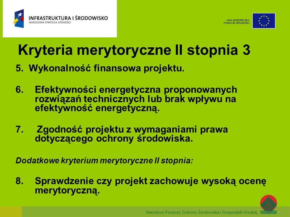 Narodowy Fundusz Ochrony Środowiska i Gospodarki Wodnej UNIA EUROPEJSKA FUNDUSZ SPÓJNOŚCI Kryteria merytoryczne II stopnia 3 5. Wykonalność finansowa