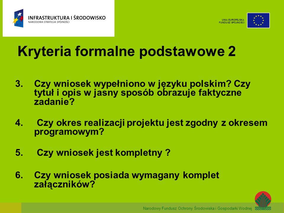 Narodowy Fundusz Ochrony Środowiska i Gospodarki Wodnej UNIA EUROPEJSKA FUNDUSZ SPÓJNOŚCI Kryteria formalne podstawowe 2 3.Czy wniosek wypełniono w języku polskim.