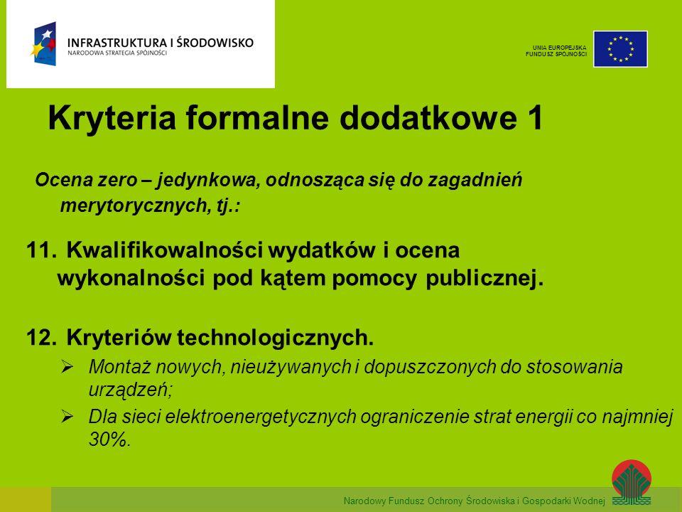 Narodowy Fundusz Ochrony Środowiska i Gospodarki Wodnej UNIA EUROPEJSKA FUNDUSZ SPÓJNOŚCI Kryteria formalne dodatkowe 1 Ocena zero – jedynkowa, odnosząca się do zagadnień merytorycznych, tj.: 11.