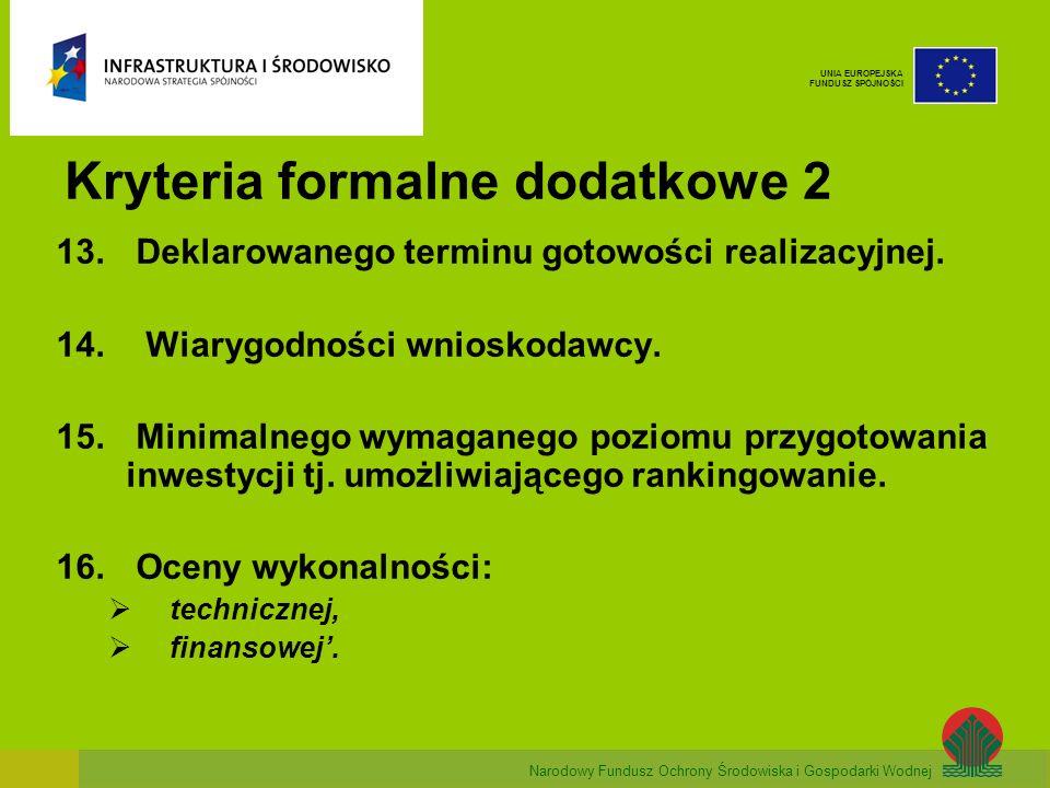 Narodowy Fundusz Ochrony Środowiska i Gospodarki Wodnej UNIA EUROPEJSKA FUNDUSZ SPÓJNOŚCI Kryteria formalne dodatkowe 2 13.