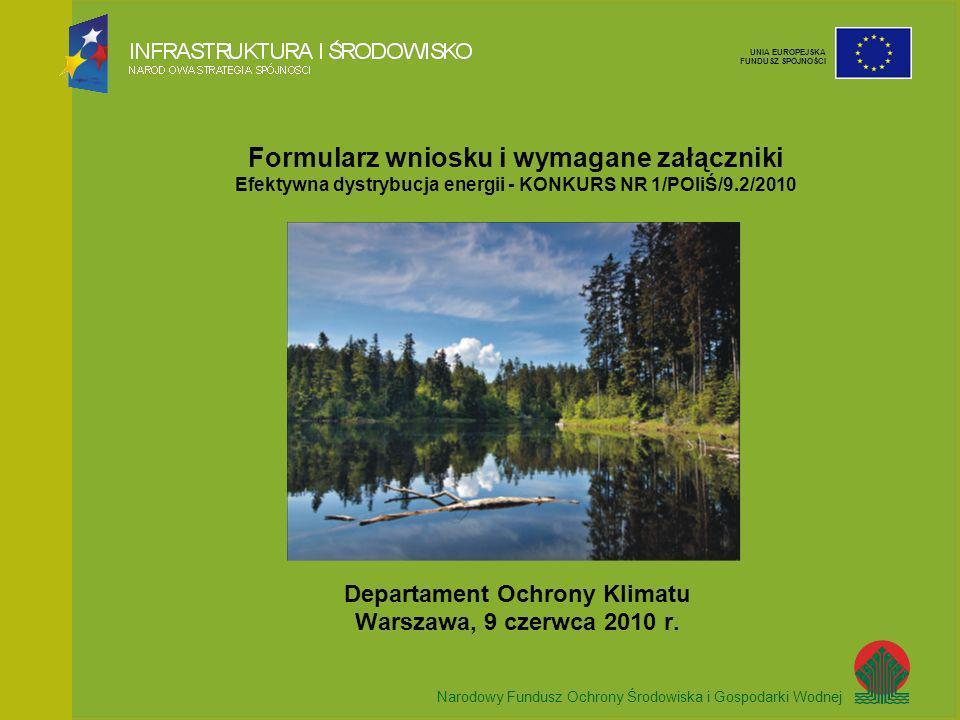 Narodowy Fundusz Ochrony Środowiska i Gospodarki Wodnej UNIA EUROPEJSKA FUNDUSZ SPÓJNOŚCI Przedsięwzięcie zgodne z celami POIiŚ + Przedsięwzięcie wpisujące się w kryteria oceny + Prawidłowo wypełniony wniosek + Komplet załączników = wysoka punktacja = szansa na dofinansowanie z Funduszu Spójności Formularz wniosku i wymagane załączniki dla działania 9.2