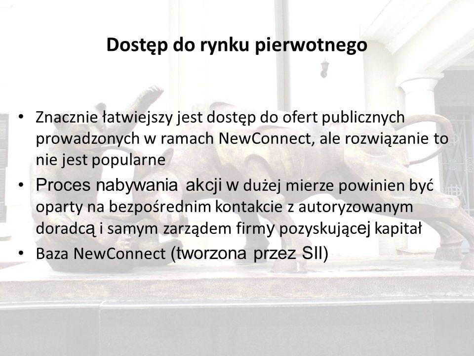 Dostęp do rynku pierwotnego Znacznie łatwiejszy jest dostęp do ofert publicznych prowadzonych w ramach NewConnect, ale rozwiązanie to nie jest popularne Proces nabywania akcji w dużej mierze powinien być oparty na bezpośrednim kontakcie z autoryzowanym doradc ą i samym zarządem firm y pozyskując ej kapitał Baza NewConnect (tworzona przez SII)