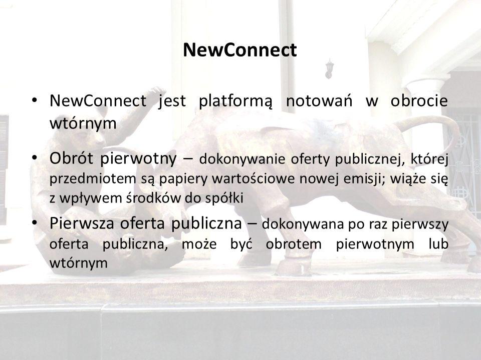 NewConnect NewConnect jest platformą notowań w obrocie wtórnym Obrót pierwotny – dokonywanie oferty publicznej, której przedmiotem są papiery wartościowe nowej emisji; wiąże się z wpływem środków do spółki Pierwsza oferta publiczna – dokonywana po raz pierwszy oferta publiczna, może być obrotem pierwotnym lub wtórnym