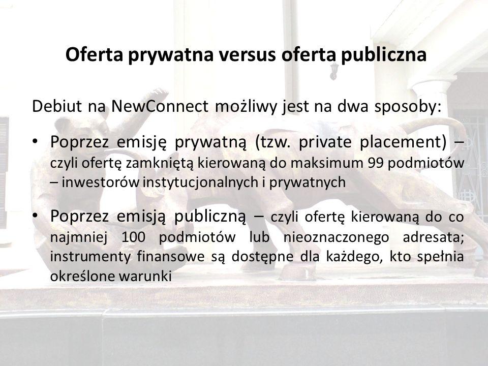 Oferta prywatna versus oferta publiczna Debiut na NewConnect możliwy jest na dwa sposoby: Poprzez emisję prywatną (tzw.