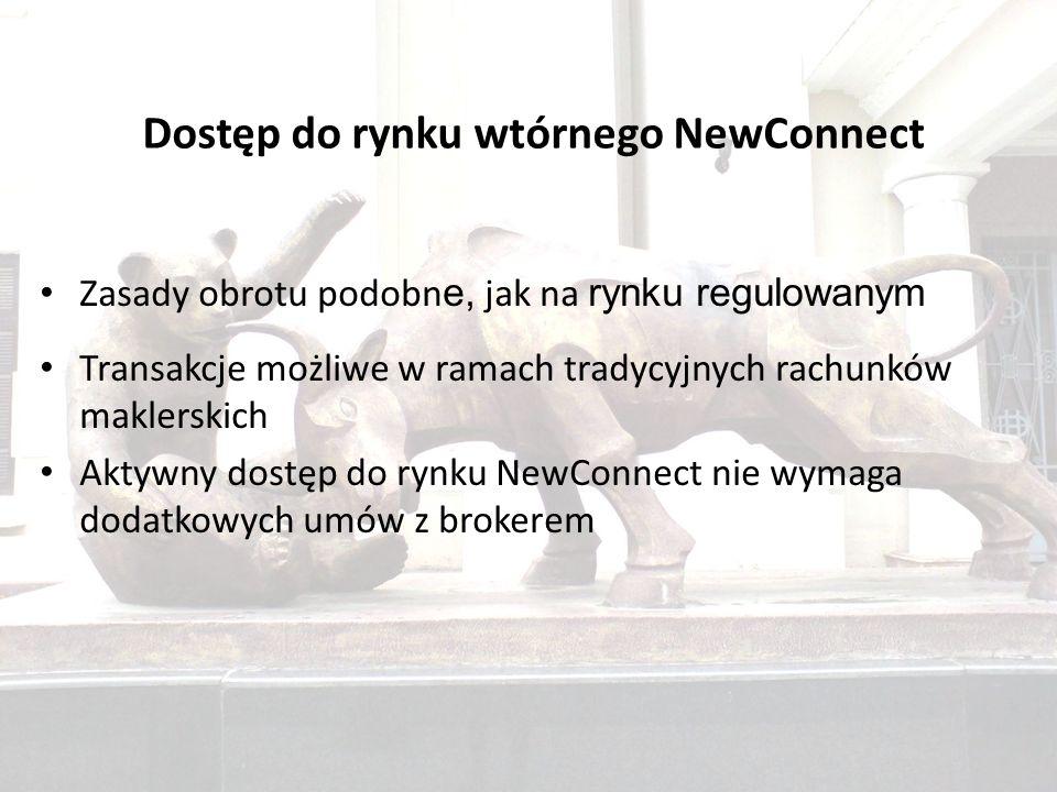 Dostęp do rynku wtórnego NewConnect Zasady obrotu podobn e, jak na rynku regulowanym Transakcje możliwe w ramach tradycyjnych rachunków maklerskich Aktywny dostęp do rynku NewConnect nie wymaga dodatkowych umów z brokerem