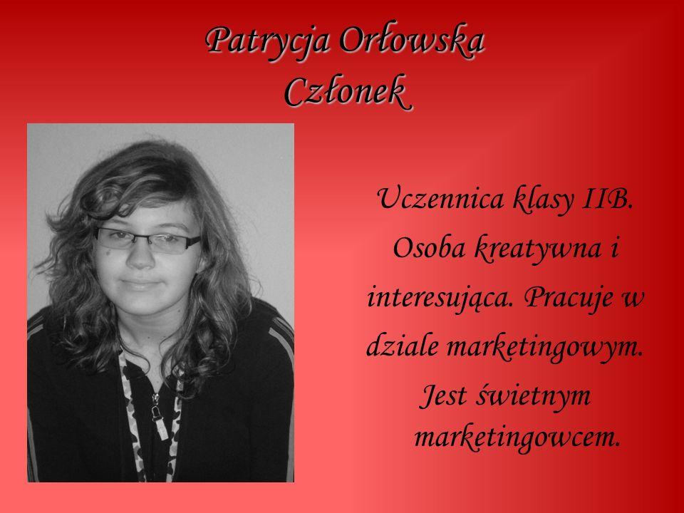 Patrycja Or ł owska Członek Uczennica klasy IIB. Osoba kreatywna i interesująca.