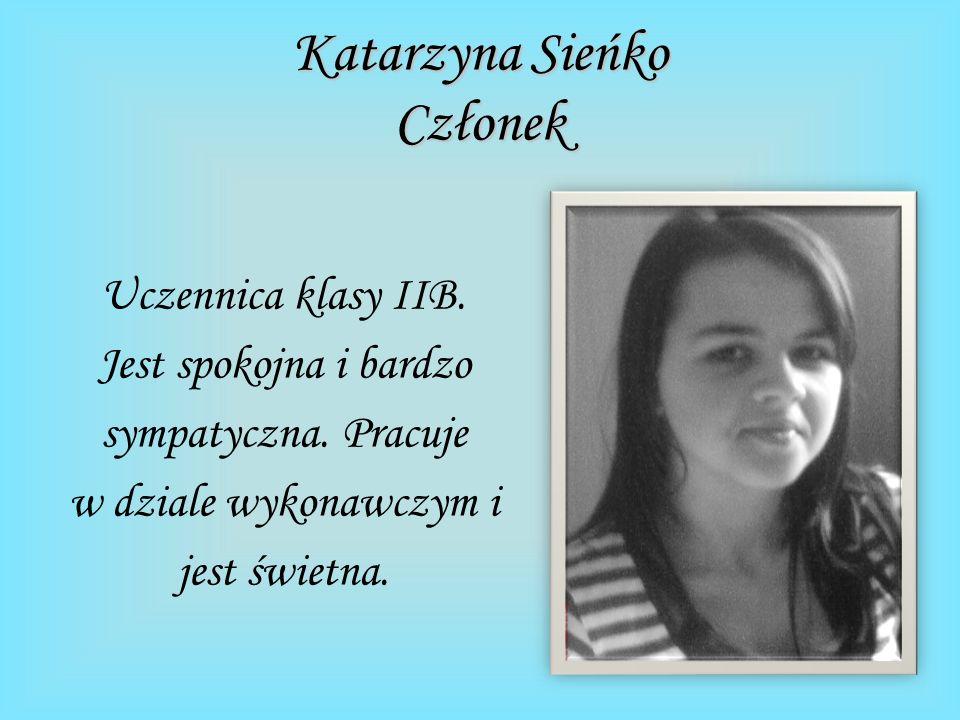Katarzyna Sieńko Członek Uczennica klasy IIB. Jest spokojna i bardzo sympatyczna.