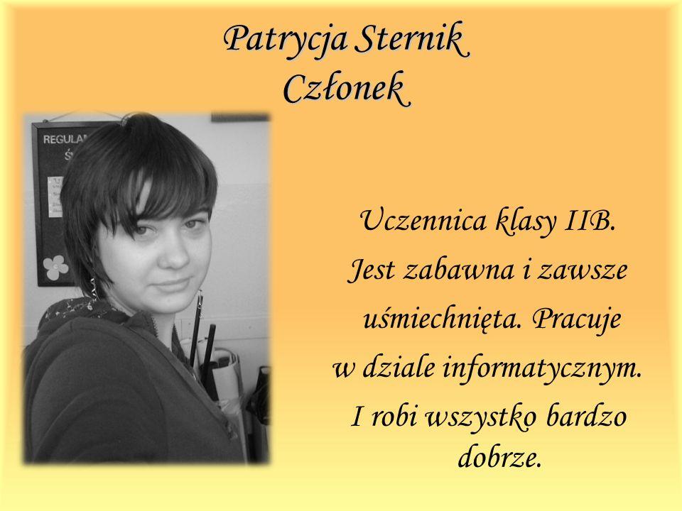Patrycja Sternik Członek Uczennica klasy IIB. Jest zabawna i zawsze uśmiechnięta.
