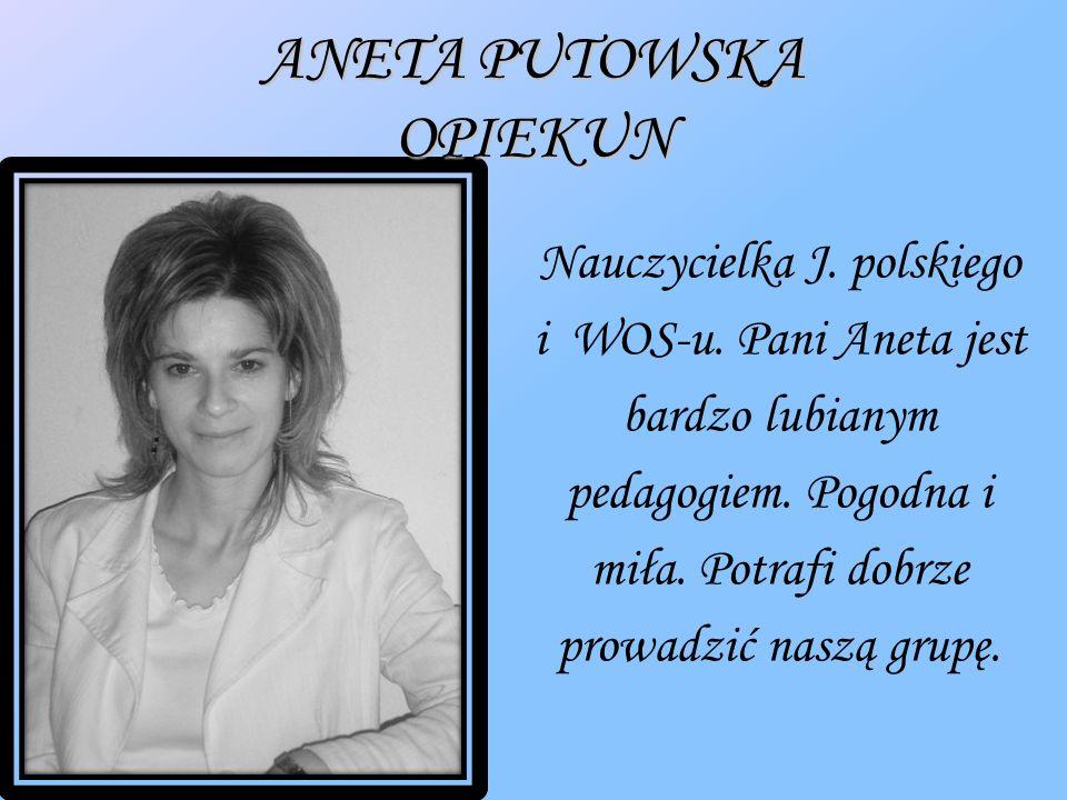 ANETA PUTOWSKA OPIEKUN Nauczycielka J. polskiego i WOS-u.