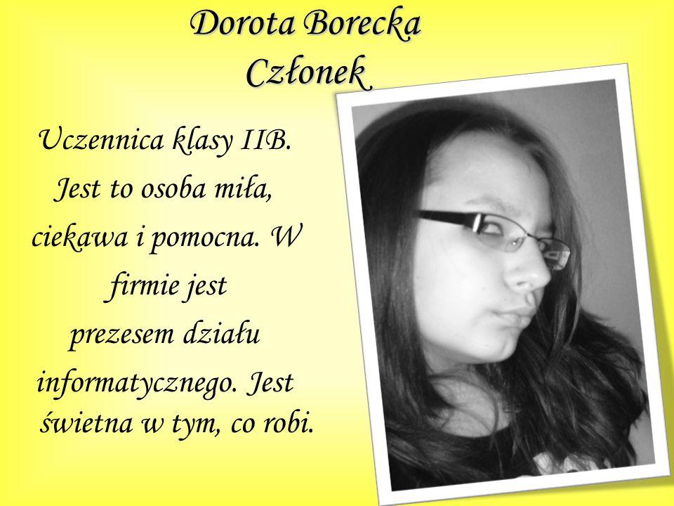 Dorota Borecka Członek Uczennica klasy IIB. Jest to osoba miła, ciekawa i pomocna.