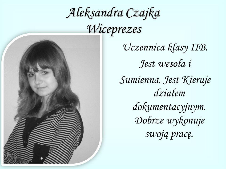 Aleksandra Czajka Wiceprezes Uczennica klasy IIB. Jest wesoła i Sumienna.