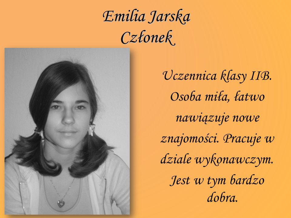 Emilia Jarska Członek Uczennica klasy IIB. Osoba miła, łatwo nawiązuje nowe znajomości.