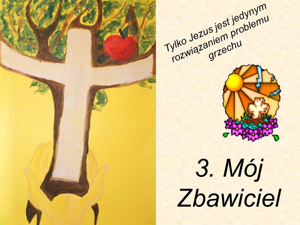 3. Mój Zbawiciel Tylko Jezus jest jedynym rozwiązaniem problemu grzechu