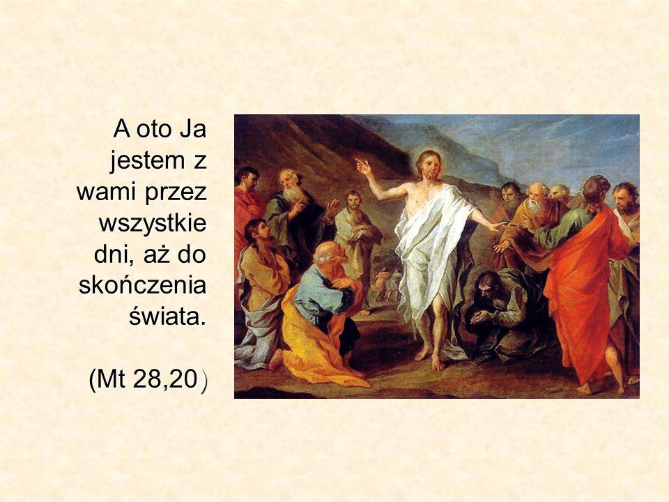 A oto Ja jestem z wami przez wszystkie dni, aż do skończenia świata. (Mt 28,20)