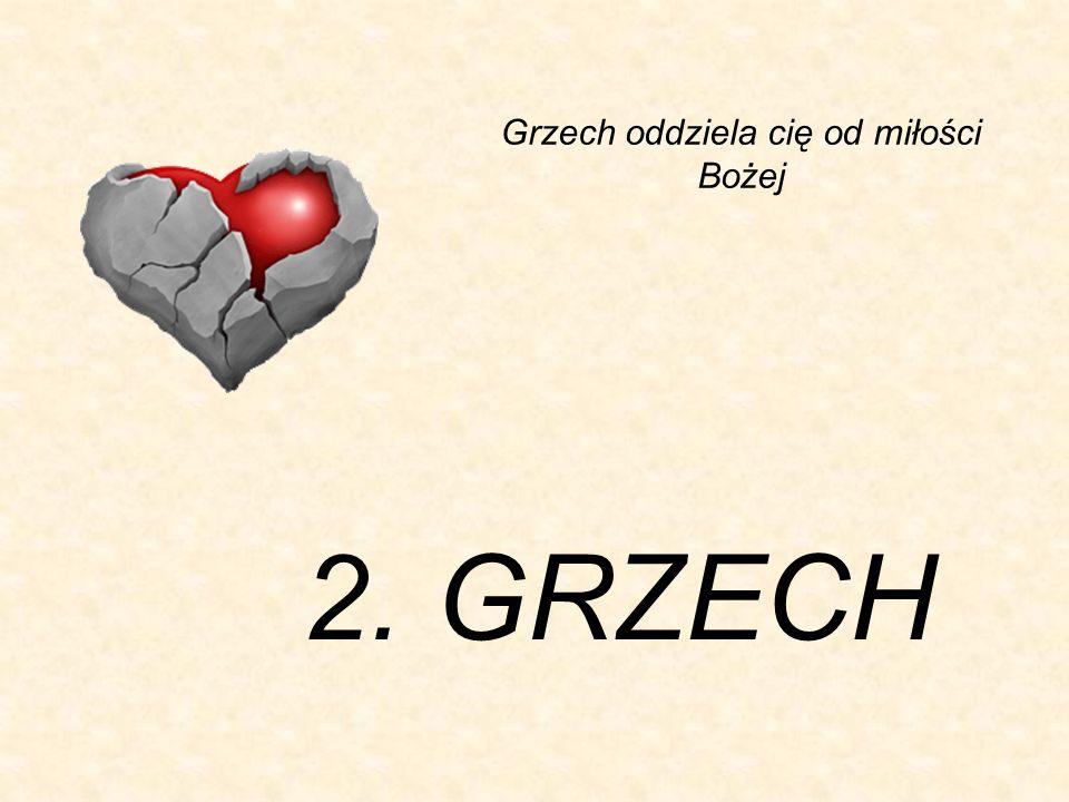 2. GRZECH Grzech oddziela cię od miłości Bożej