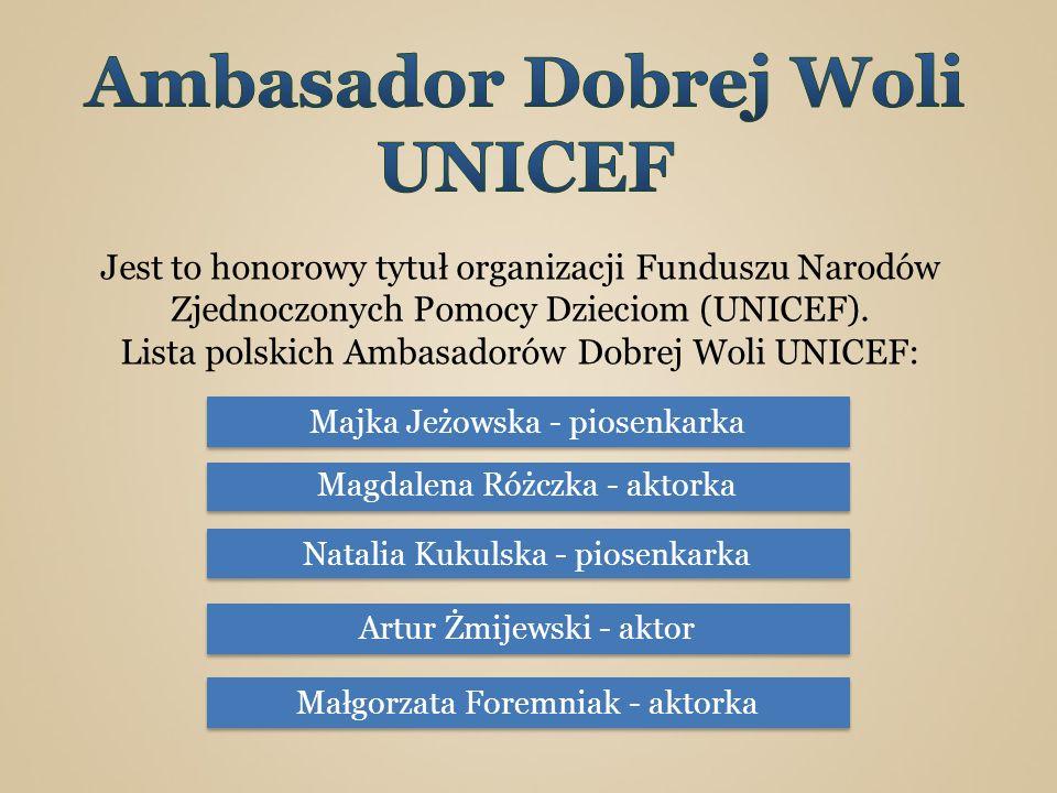 Jest to honorowy tytuł organizacji Funduszu Narodów Zjednoczonych Pomocy Dzieciom (UNICEF). Lista polskich Ambasadorów Dobrej Woli UNICEF: Małgorzata