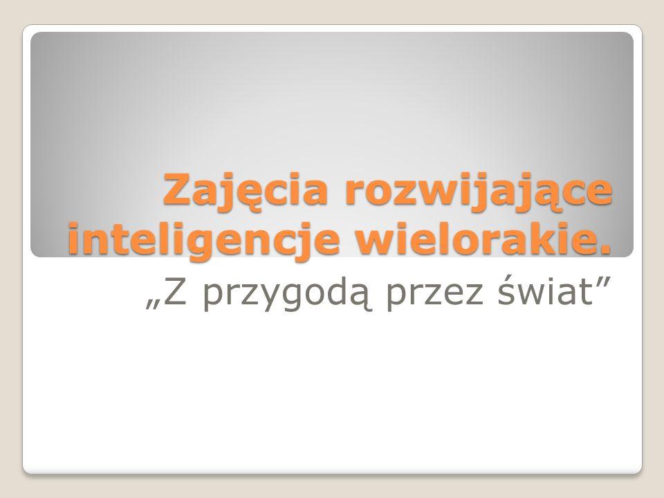 Zajęcia rozwijające inteligencje wielorakie. Z przygodą przez świat
