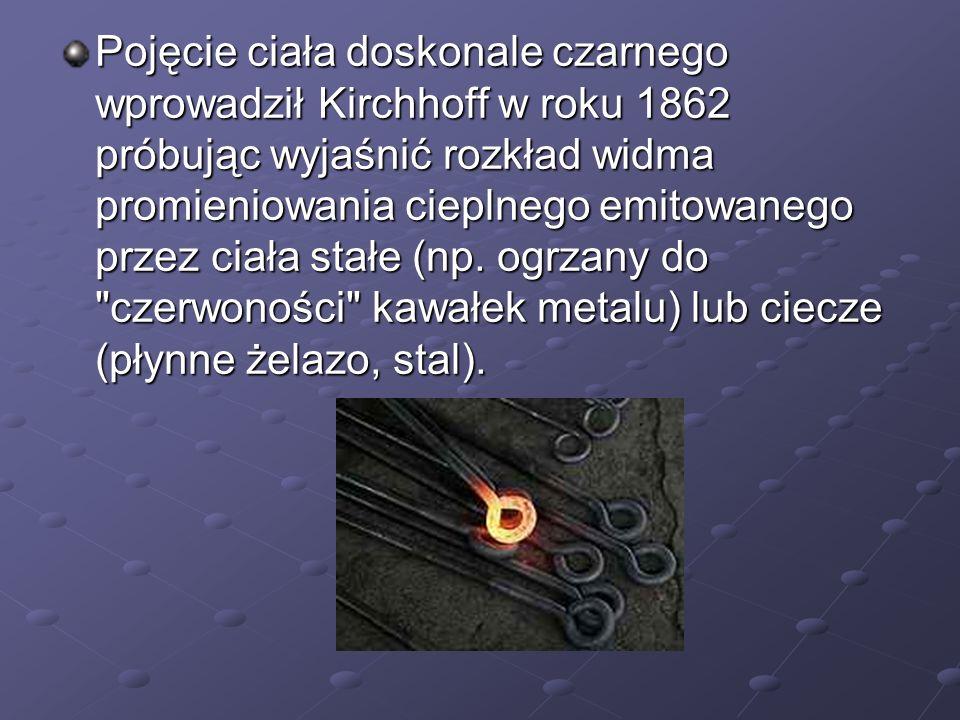 Prawa opisujące emisję promieniowania przez ciało doskonale czarne to prawa: -Plancka-Wiena -Stefana- Boltzmanna