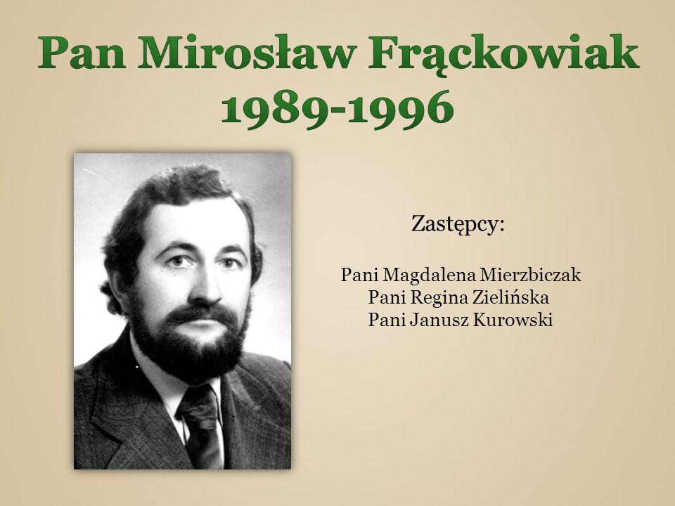 Zastępcy: Pani Magdalena Mierzbiczak Pani Regina Zielińska Pani Janusz Kurowski
