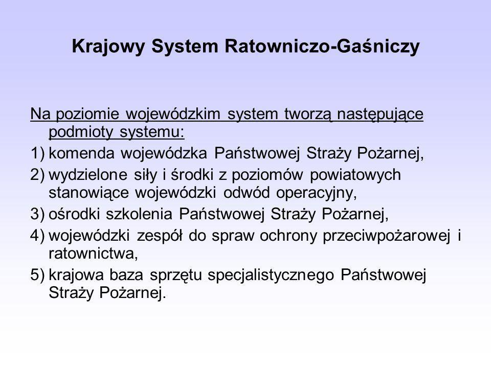 Krajowy System Ratowniczo-Gaśniczy Na poziomie wojewódzkim system tworzą następujące podmioty systemu: 1)komenda wojewódzka Państwowej Straży Pożarnej