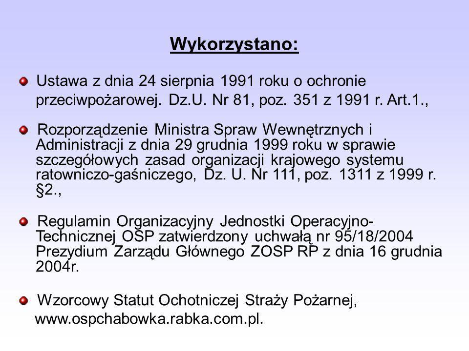 Wykorzystano: Ustawa z dnia 24 sierpnia 1991 roku o ochronie przeciwpożarowej. Dz.U. Nr 81, poz. 351 z 1991 r. Art.1., Rozporządzenie Ministra Spraw W