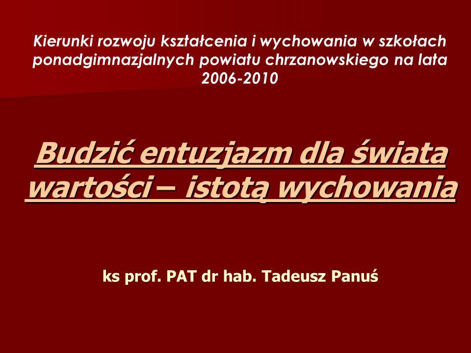 Kierunki rozwoju kształcenia i wychowania w szkołach ponadgimnazjalnych powiatu chrzanowskiego na lata 2006-2010 Budzić entuzjazm dla świata wartości