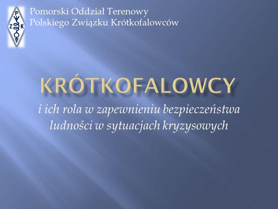 i ich rola w zapewnieniu bezpieczeństwa ludności w sytuacjach kryzysowych Pomorski Oddział Terenowy Polskiego Związku Krótkofalowców