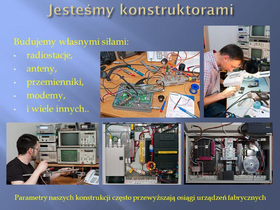 Budujemy własnymi siłami: radiostacje, anteny, przemienniki, modemy, i wiele innych.. Parametry naszych konstrukcji często przewyższają osiągi urządze