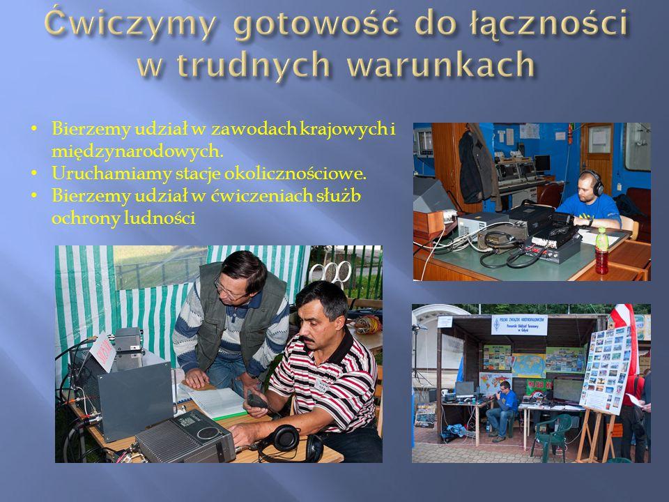 Bierzemy udział w zawodach krajowych i międzynarodowych. Uruchamiamy stacje okolicznościowe. Bierzemy udział w ćwiczeniach służb ochrony ludności