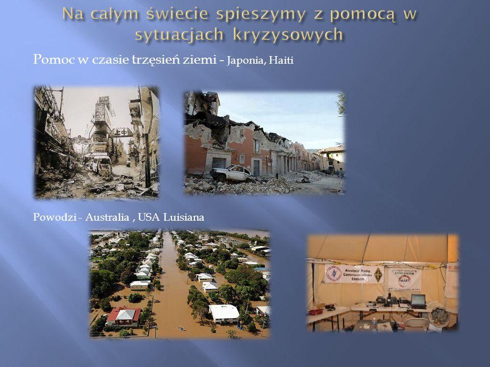 Pomoc w czasie trzęsień ziemi - Japonia, Haiti Powodzi - Australia, USA Luisiana