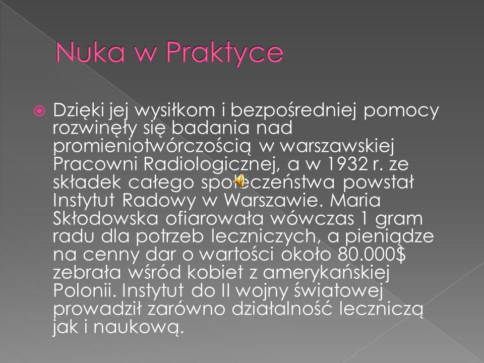 Dzięki jej wysiłkom i bezpośredniej pomocy rozwinęły się badania nad promieniotwórczością w warszawskiej Pracowni Radiologicznej, a w 1932 r. ze skład