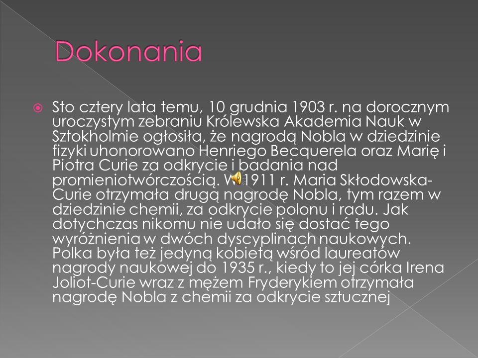 Maria Skłodowska-Curie - jako pierwszy i jedyny uczony otrzymała dwukrotnie Nagrodę Nobla w dwóch dyscyplinach.