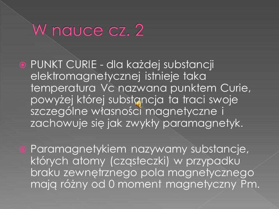 PUNKT CURIE - dla każdej substancji elektromagnetycznej istnieje taka temperatura Vc nazwana punktem Curie, powyżej której substancja ta traci swoje s